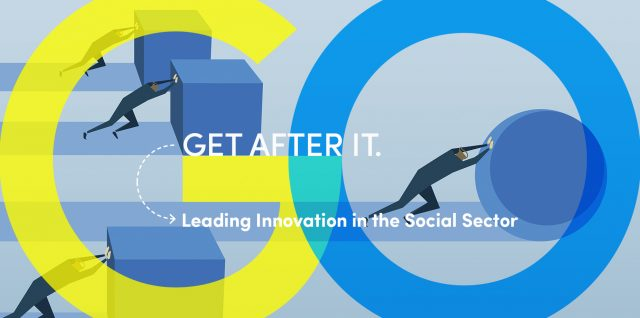 Get after it. Leading innovation in the social sector.