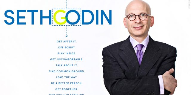 Seth Godin. Get after it. Off script. Play inside. Get uncomfortable. Talk about it. Find common ground. Lead the way. Be a better person. Get together. Find the way forward.